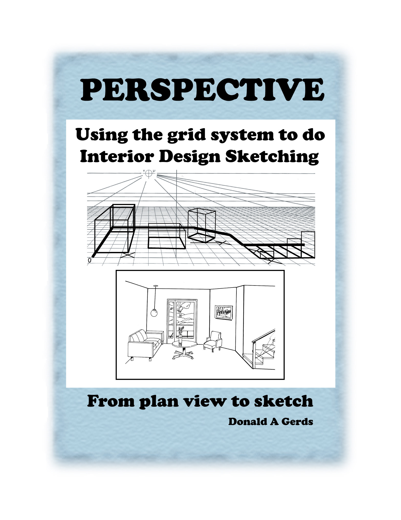 PERSPECTIVE: Using the Grid System for Interior Design Sketching By: Donald Gerds