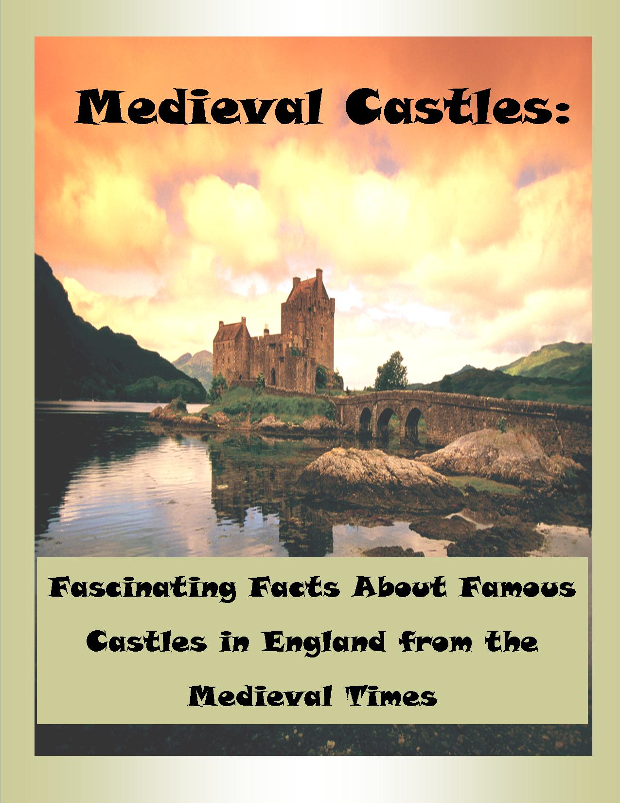 Medieval Castles:  Fascinating Facts About Famous Castles in England from the Medieval Times