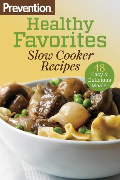 Prevention Healthy Favorites: Slow Cooker Recipes: 48 Easy and Delicious Meals! By: The Editors of Prevention Magazine