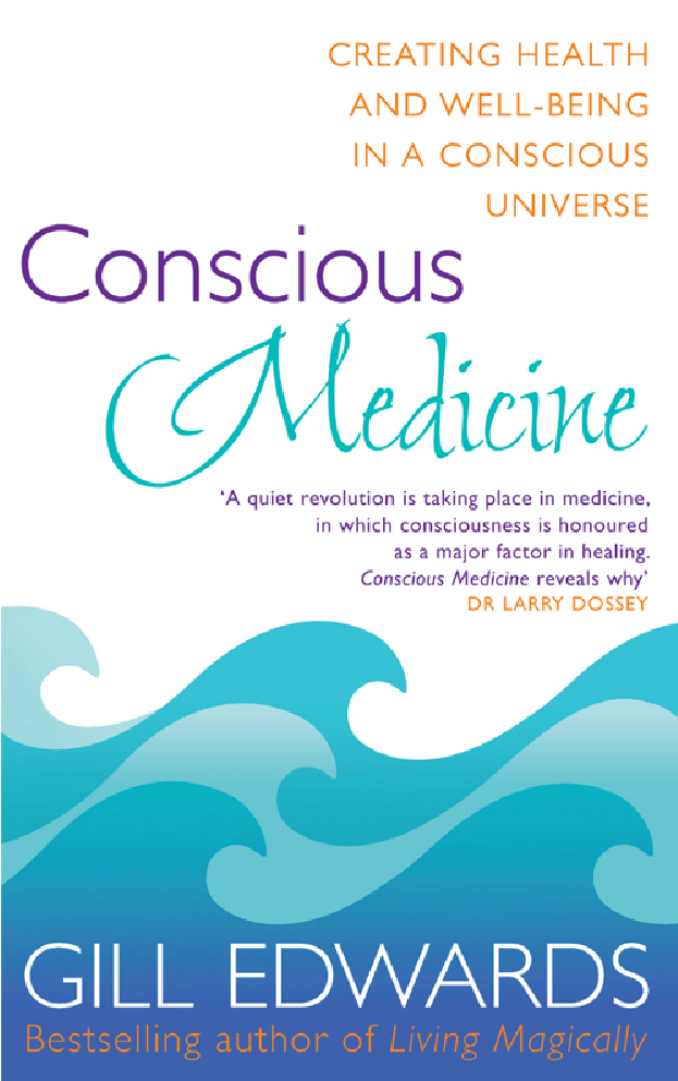 Conscious Medicine By: Gill Edwards