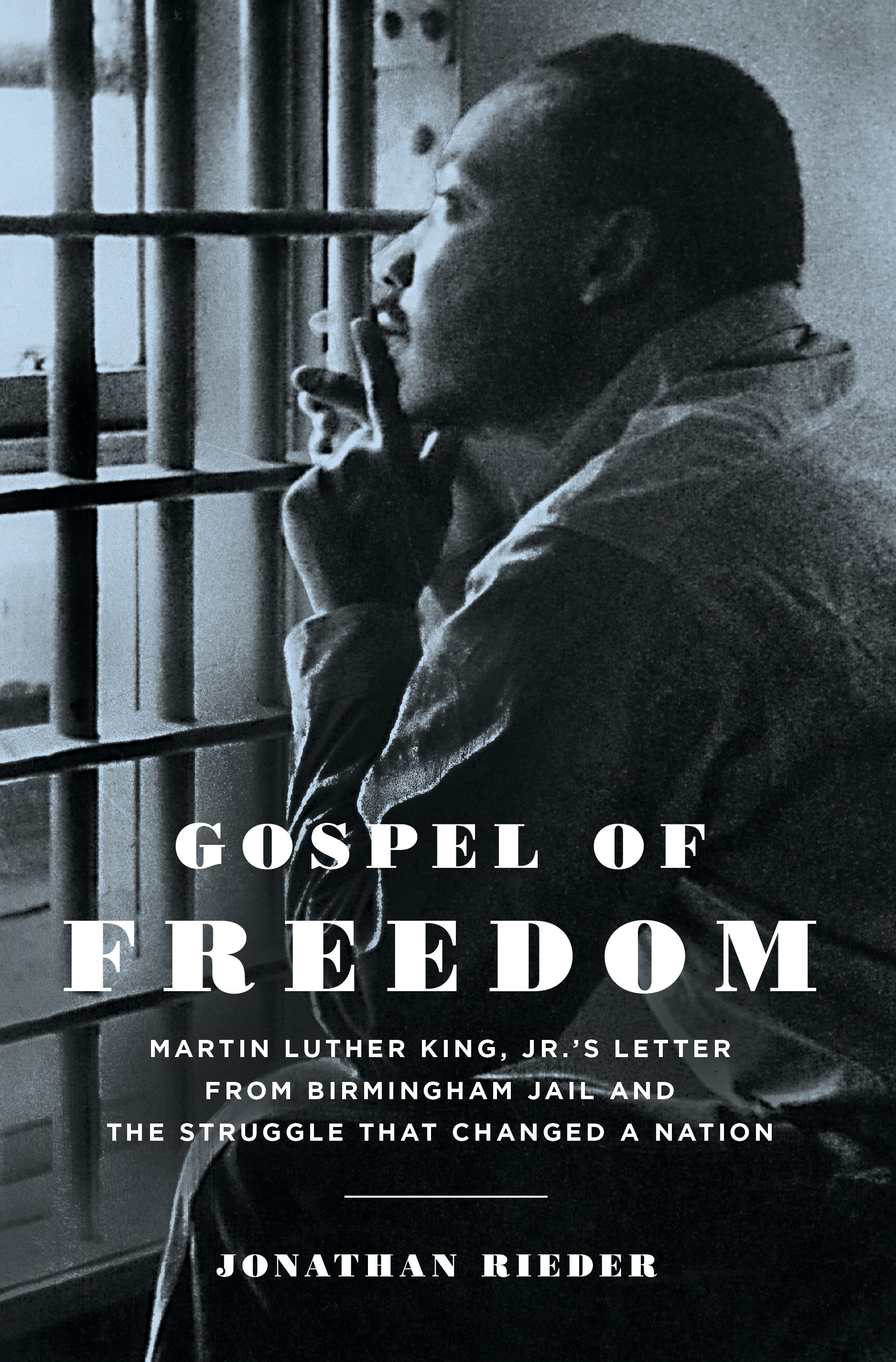 Gospel of Freedom Martin Luther King,  Jr.?s Letter from Birmingham Jail and the Struggle That Changed a Nation