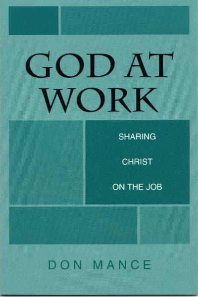 God at Work: Sharing Christ on the Job By: Don Mance