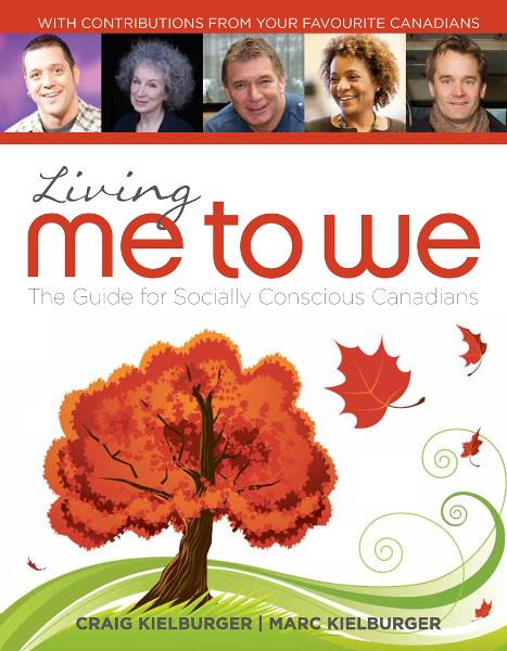 Living Me to We: The Guide for Socially Conscious Canadians By: Craig Kielburger,Marc Kielburger