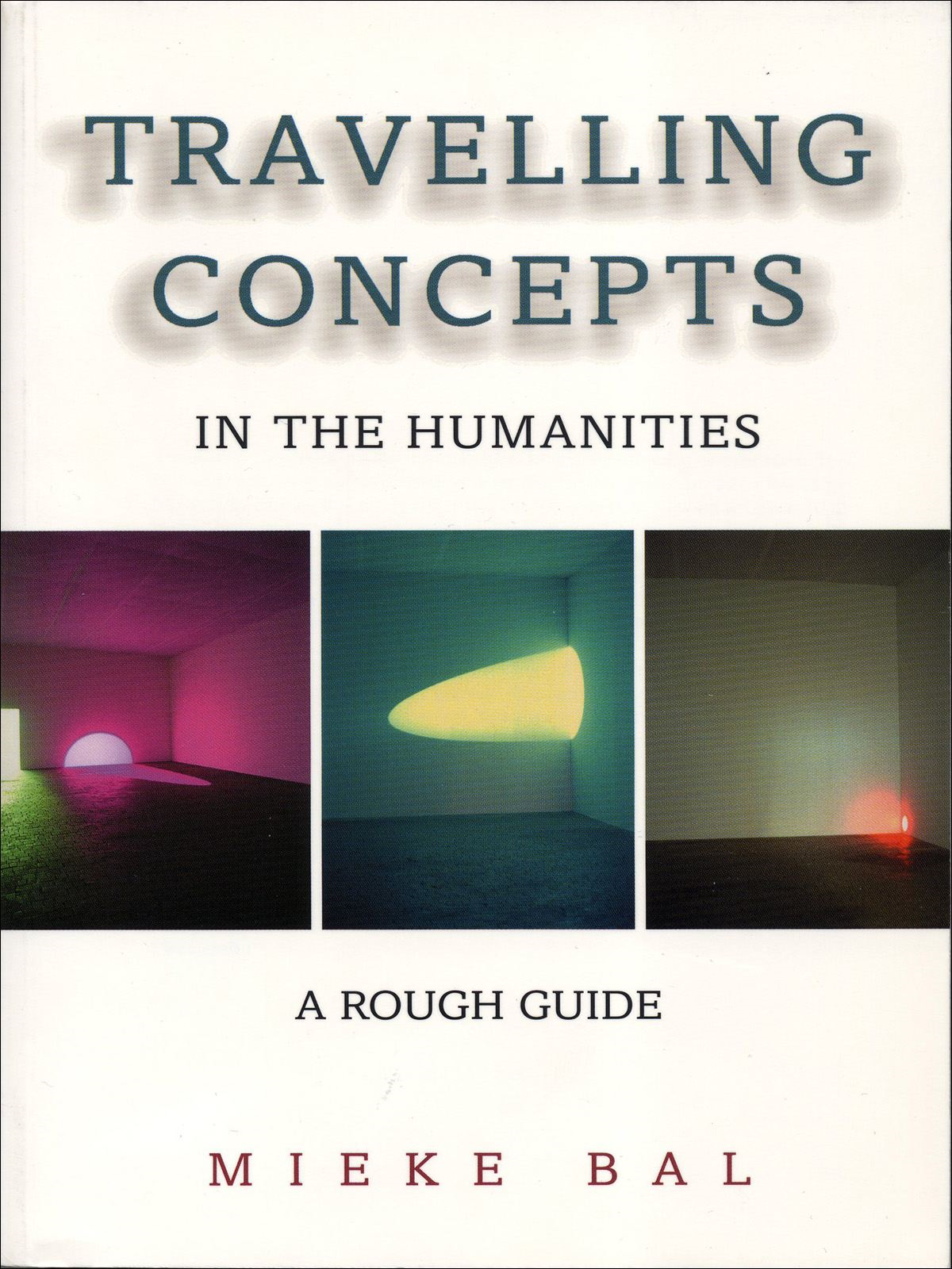 Travelling Concepts in the Humanities By: Mieke Bal