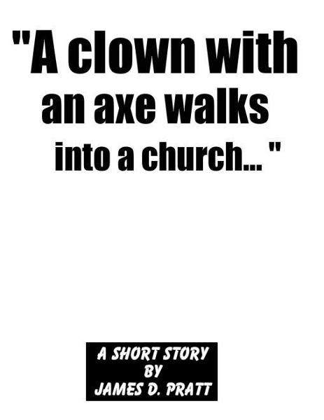 """A clown with an axe walks into a church..."""