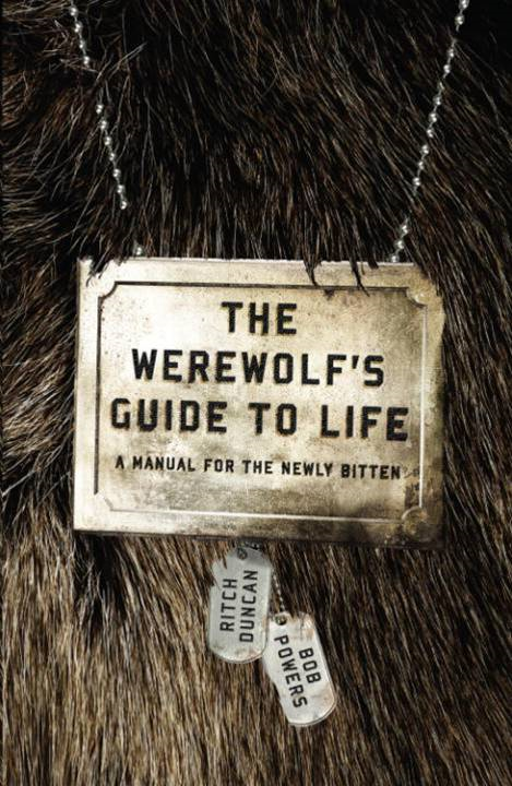 The Werewolf's Guide to Life By: Bob Powers,Ritch Duncan