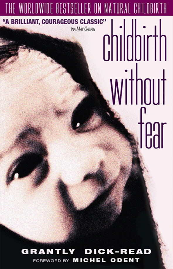 Childbirth Without Fear: The Principles and Practice of Natural Childbirth By: Grantly Dick-Read