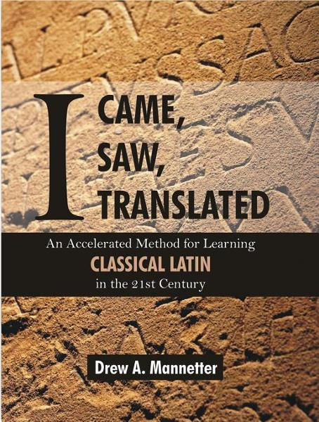 I Came, I Saw, I Translated: An Accelerated Method for Learning Classical Latin in the 21st Century