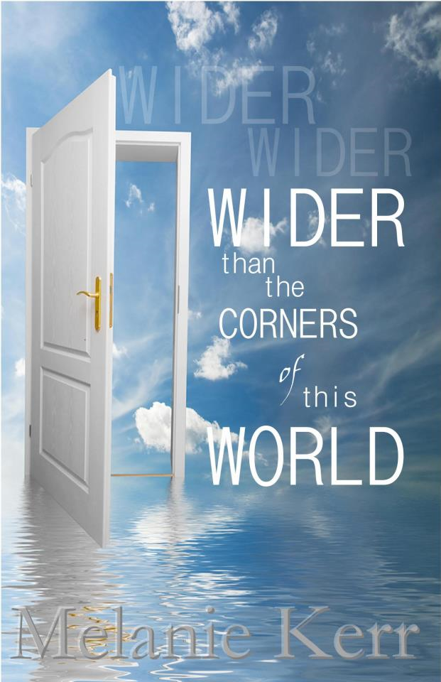 Wider Than The Corners Of This World By: Melanie Kerr