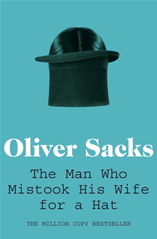 The Man Who Mistook His Wife for a Hat Picador Classic