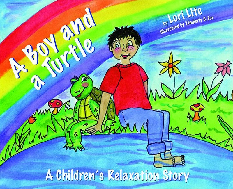 A Boy and a Turtle: A Children's Relaxation Story to improve sleep, manage stress, anxiety, anger. By: Lori Lite