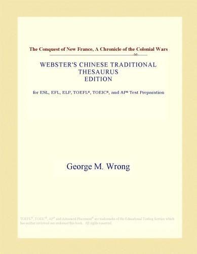 Inc. ICON Group International - The Conquest of New France, A Chronicle of the Colonial Wars (Webster's Chinese Traditional Thesaurus Edition)