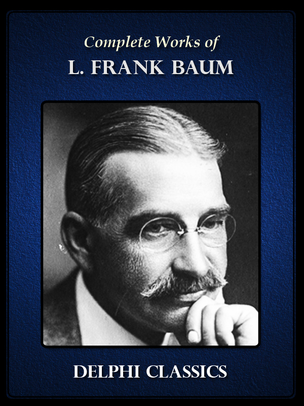 Complete Works of L. Frank Baum By: L. Frank Baum