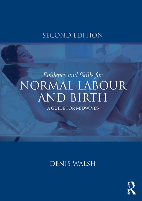 Evidence and Skills for Normal Labour and Birth By: Denis Walsh