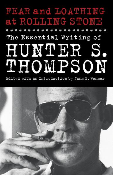 Fear and Loathing at Rolling Stone The Essential Writing of Hunter S. Thompson