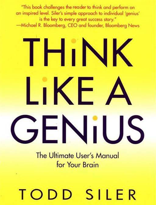 Think Like a Genius By: Todd Siler