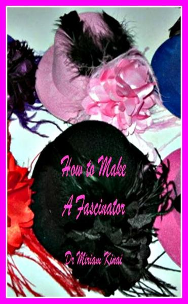 How to Make Fascinators By: Miriam Kinai