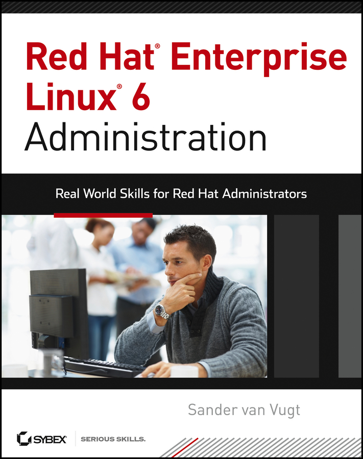 Red Hat Enterprise Linux 6 Administration By: Sander van Vugt