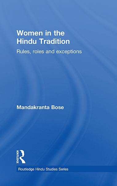 Women in the Hindu Tradition Rules,  Roles and Exceptions