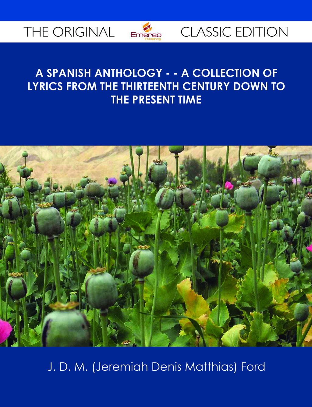 A Spanish Anthology - - A Collection of Lyrics from the Thirteenth Century Down to the Present Time - The Original Classic Edition