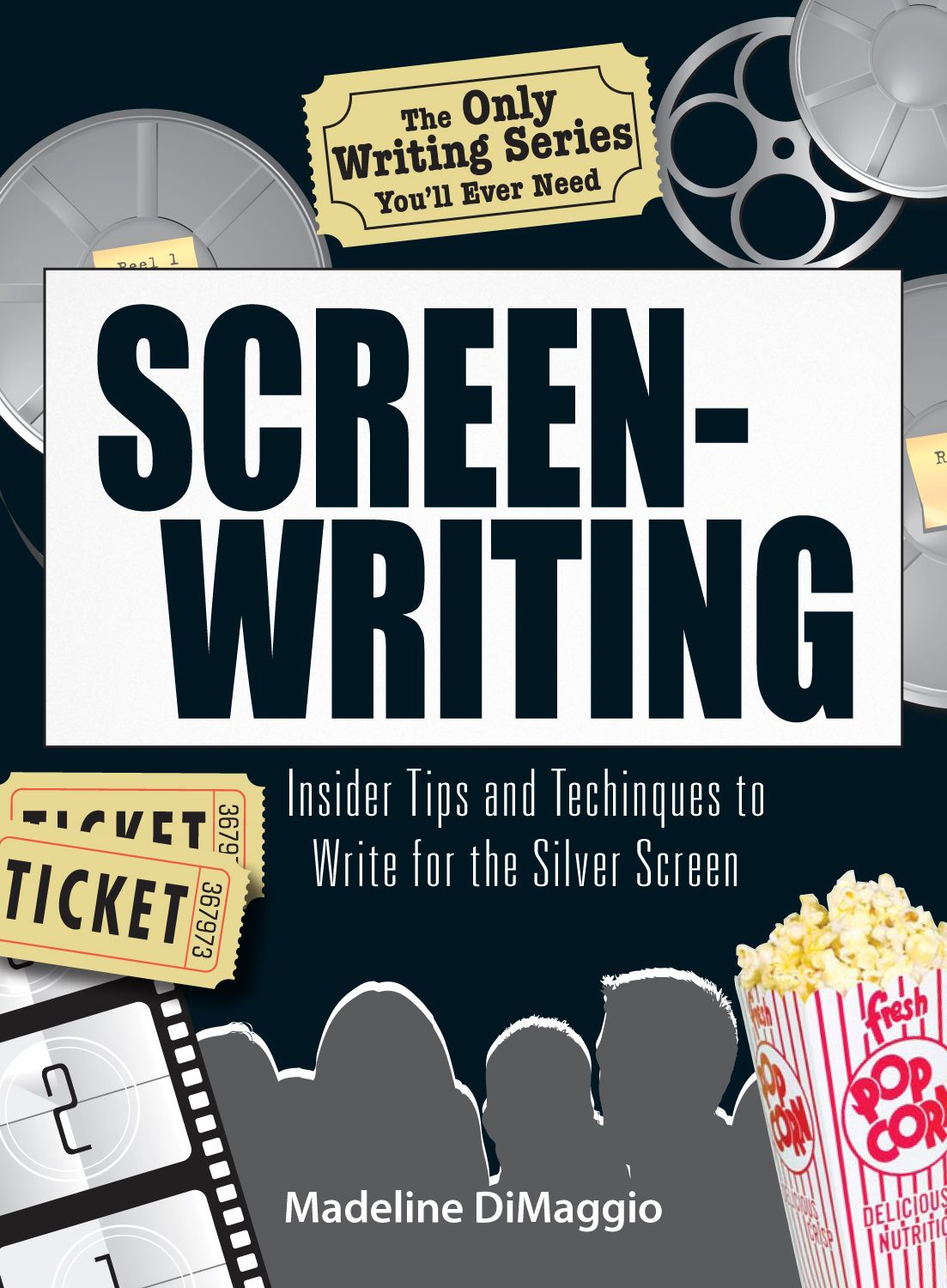 The Only Writing Series You'll Ever Need   Screenwriting: Insider Tips and Techniques to Write for the Silver Screen! By: Madeline Dimaggio