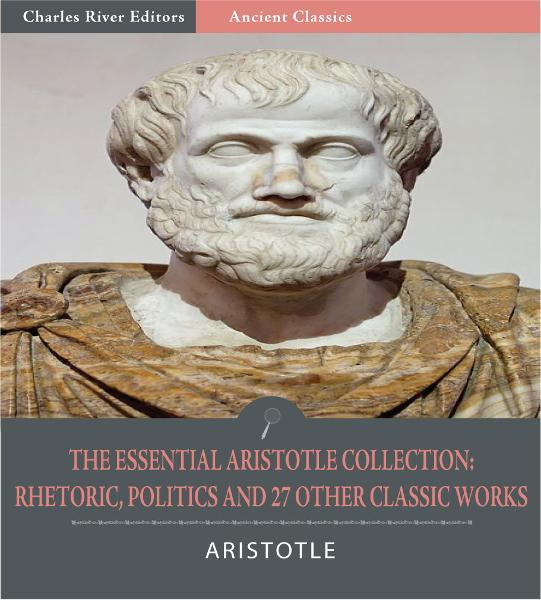 The Essential Aristotle Collection: Rhetoric, Politics, and 27 Other Classic Works (Illustrated Edition)