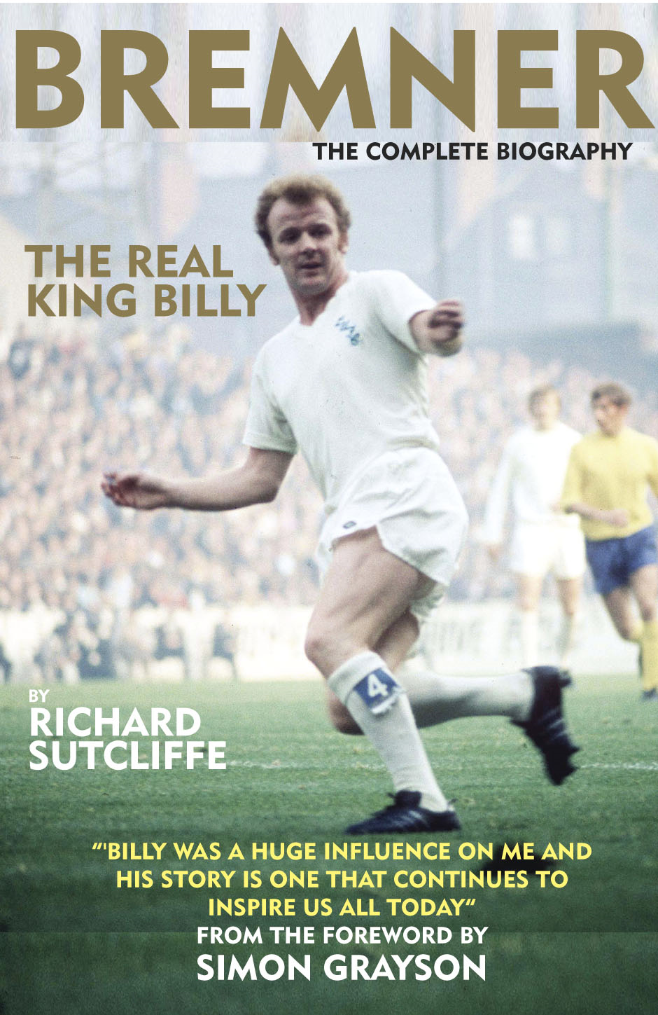 Bremner - The Real King Billy - THE COMPLETE BIOGRAPHY
