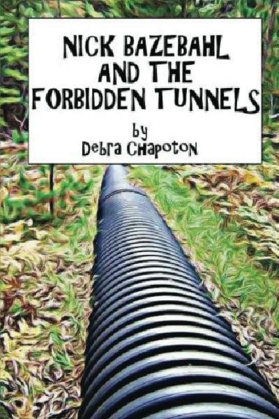 Nick Bazebahl and the Forbidden Tunnels By: Debra Chapoton
