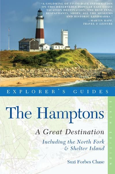 Explorer's Guide Hamptons: A Great Destination: Includes North Fork & Shelter Island (Sixth Edition)  (Explorer's Great Destinations) By: Suzi Forbes Chase