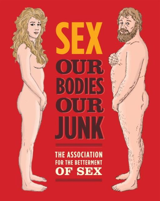 Sex: Our Bodies, Our Junk By: Assoc For Betterment Of Sex