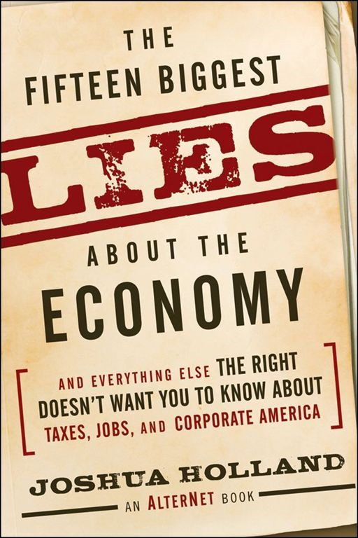 The Fifteen Biggest Lies about the Economy By: Joshua Holland
