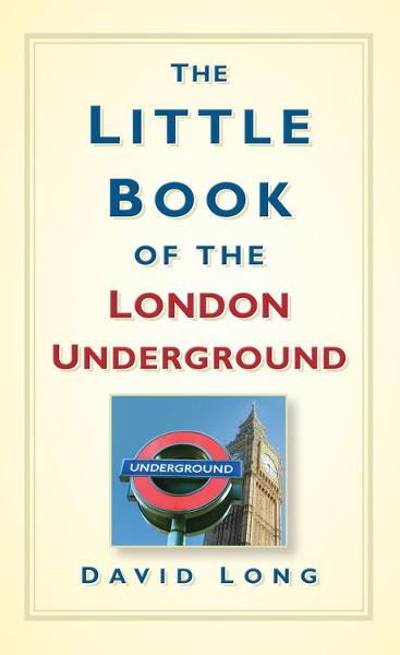 Little Book of the London Underground By: David Long