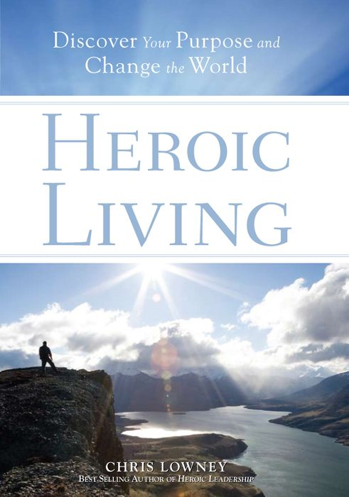 Heroic Living By: Chris Lowney