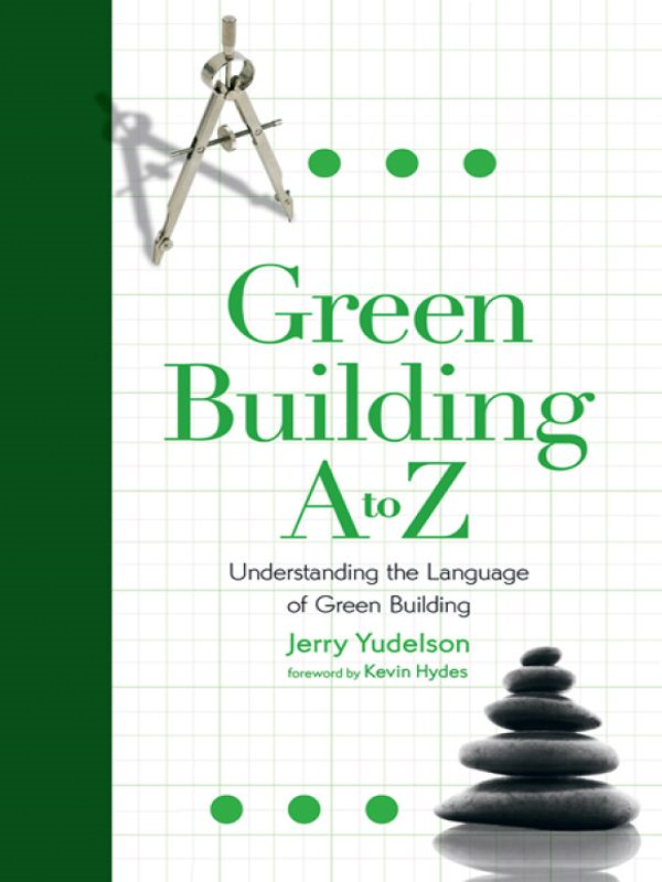 Green Building, A To Z By: Jerry Yudelson