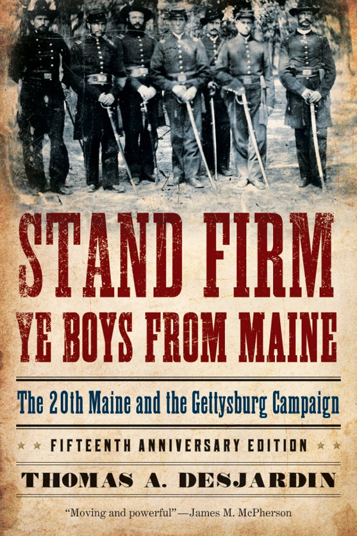 Stand Firm Ye Boys from Maine:The 20th Maine and the Gettysburg Campaign