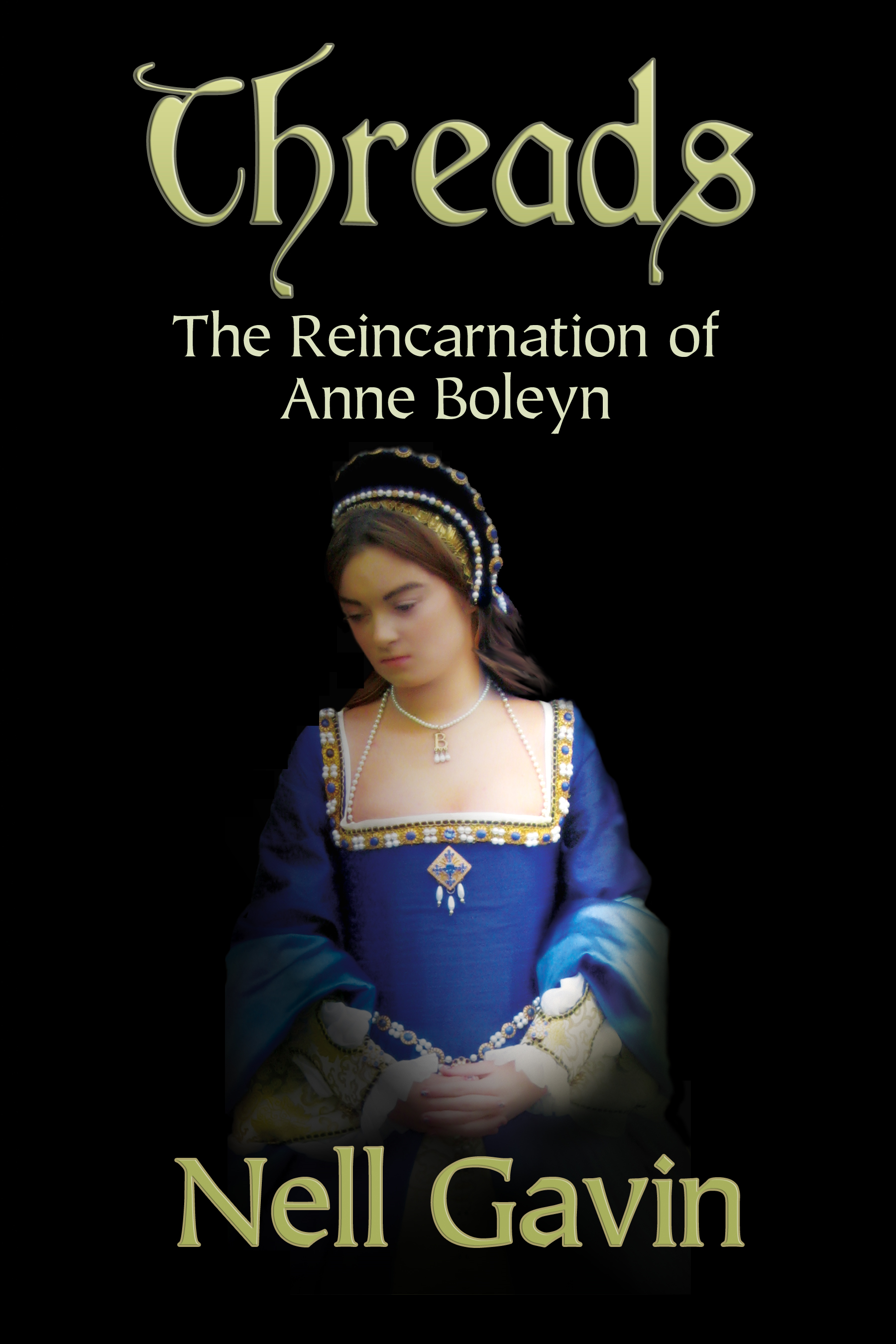 Threads: The Reincarnation of Anne Boleyn By: Nell Gavin