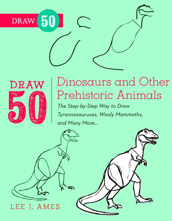 Draw 50 Dinosaurs and Other Prehistoric Animals By: Lee J. Ames