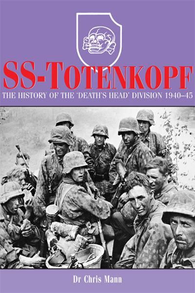 SS Totenkopf: SS-Totenkopf: The History of the 'Death's Head' Division 1940-45  By: Dr. Chris Mann