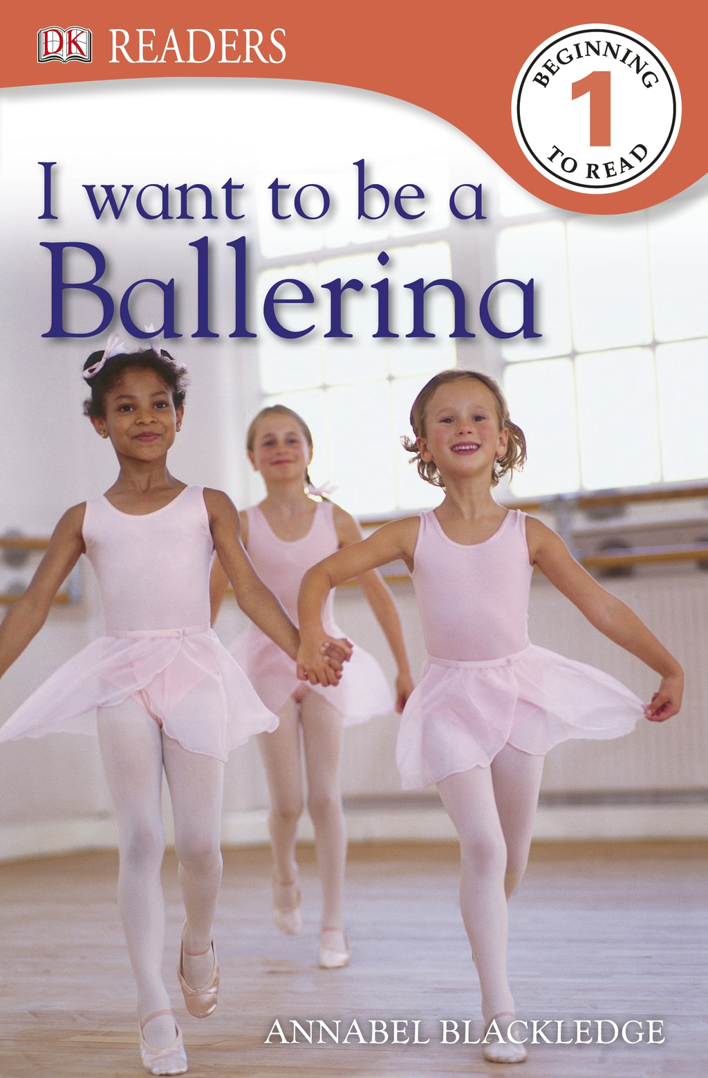 DK Readers: I Want to Be a Ballerina By: Annabel Blackledge