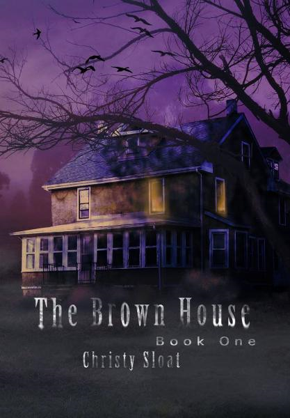 The Brown House By: Christy Sloat