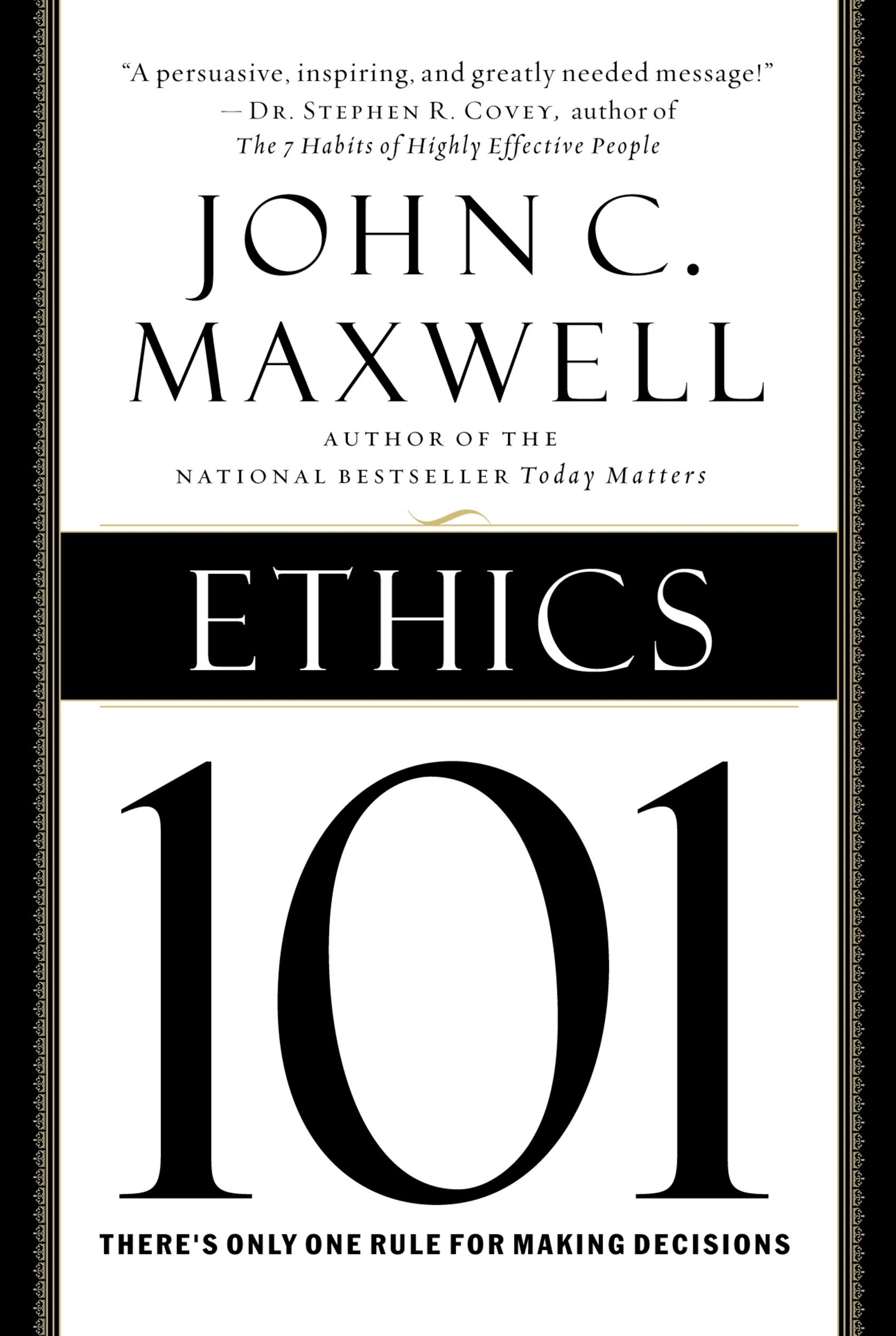 Ethics 101 By: John C. Maxwell