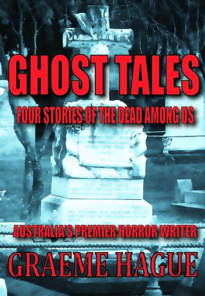 Ghost Tales, Four Stories Of The Dead Among Us By: Graeme Hague