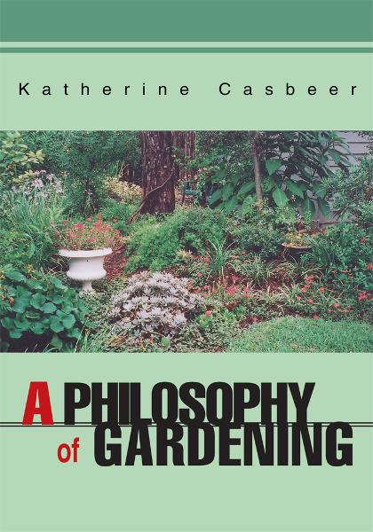 A Philosophy of Gardening