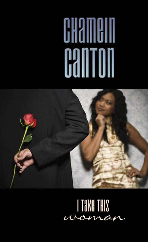 I Take This Woman By: Chamein Canton