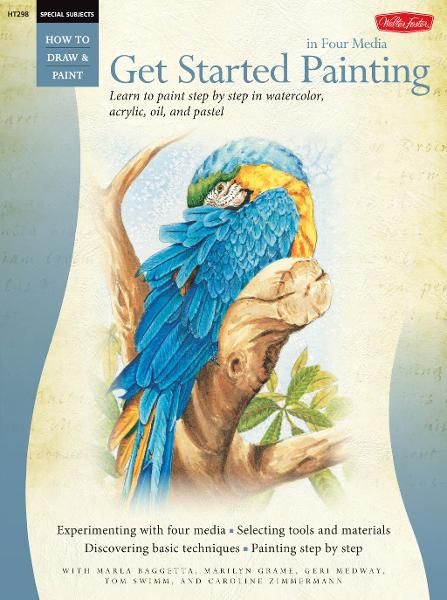 Get Started Painting: Explore Acrylic, Oil, Pastel, and Watercolor