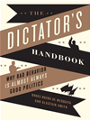 Dictator's Handbook: Why Bad Behavior Is Almost Always Good Politics: