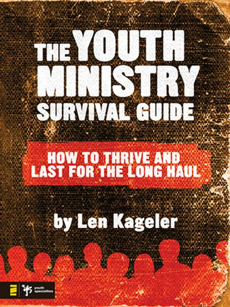 The Youth Ministry Survival Guide By: Len   Kageler