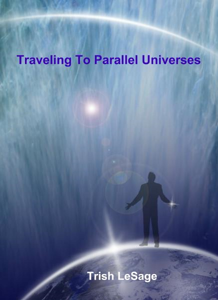 Traveling To Parallel Universes By: Trish LeSage