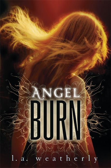 Angel Burn By: L. A. Weatherly