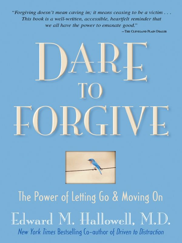 Dare to Forgive By: Edward M. Hallowell M.D.